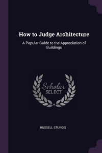 How to Judge Architecture: A Popular Guide to the Appreciation of Buildings, Russell Sturgis обложка-превью