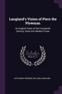 Langland's Vision of Piers the Plowman: An English Poem of the Fourteenth Century, Done Into Modern Prose, Kate Mary Warren, William Langland обложка-превью