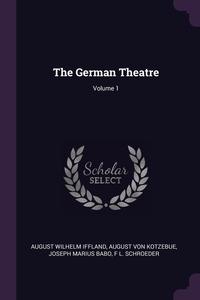 Книга под заказ: «The German Theatre; Volume 1»