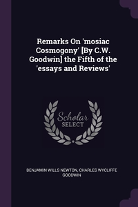 Remarks On 'mosiac Cosmogony' [By C.W. Goodwin] the Fifth of the 'essays and Reviews', Benjamin Wills Newton, Charles Wycliffe Goodwin обложка-превью