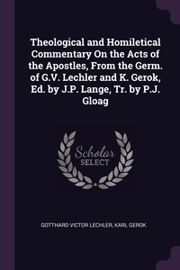 Theological and Homiletical Commentary On the Acts of the Apostles, From the Germ. of G.V. Lechler and K. Gerok, Ed. by J.P. Lange, Tr. by P.J. Gloag, Gotthard Victor Lechler, Karl Gerok обложка-превью
