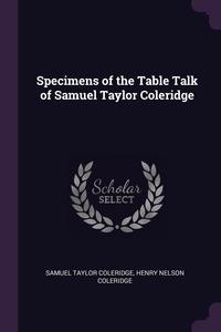 Specimens of the Table Talk of Samuel Taylor Coleridge, Samuel Taylor Coleridge, Henry Nelson Coleridge обложка-превью