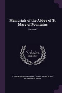 Memorials of the Abbey of St. Mary of Fountains; Volume 67, Joseph Thomas Fowler, James Raine, John Richard Walbran обложка-превью