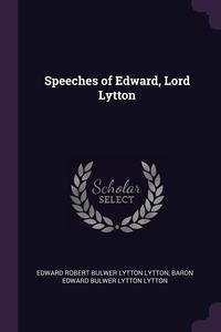 Speeches of Edward, Lord Lytton, Edward Robert Bulwer Lytton Lytton, Baron Edward Bulwer Lytton Lytton обложка-превью
