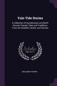 Yule-Tide Stories: A Collection of Scandinavian and North German Popular Tales and Traditions, From the Swedish, Danish, and German, Benjamin Thorpe обложка-превью