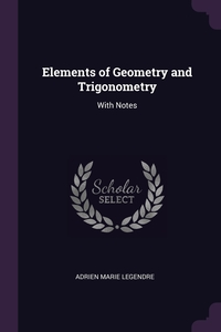 Elements of Geometry and Trigonometry: With Notes, Adrien Marie Legendre обложка-превью