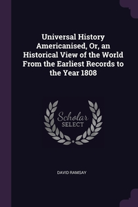 Universal History Americanised, Or, an Historical View of the World From the Earliest Records to the Year 1808, David Ramsay обложка-превью