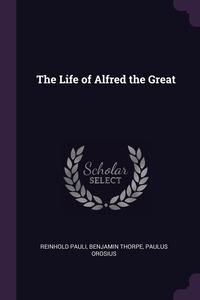 The Life of Alfred the Great, Reinhold Pauli, Benjamin Thorpe, Paulus Orosius обложка-превью