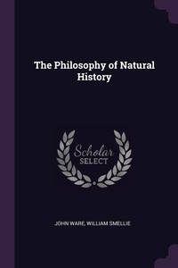 The Philosophy of Natural History, John Ware, William Smellie обложка-превью