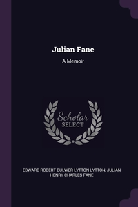 Julian Fane: A Memoir, Edward Robert Bulwer Lytton Lytton, Julian Henry Charles Fane обложка-превью