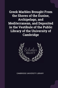 Greek Marbles Brought From the Shores of the Euxine, Archipelago, and Mediterranean, and Deposited in the Vestibule of the Public Library of the University of Cambridge, Cambridge University Library обложка-превью