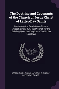 The Doctrine and Covenants of the Church of Jesus Christ of Latter-Day Saints: Containing the Revelations Given to Joseph Smith, Jun., the Prophet, for the Building Up of the Kingdom of God in the Last Days, Joseph Smith, Church of Jesus Christ of Latter-day Sai обложка-превью