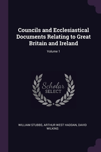 Councils and Ecclesiastical Documents Relating to Great Britain and Ireland; Volume 1, William Stubbs, Arthur West Haddan, David Wilkins обложка-превью