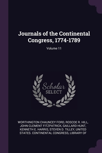 Journals of the Continental Congress, 1774-1789; Volume 11, Worthington Chauncey Ford, Roscoe R. Hill, John Clement Fitzpatrick обложка-превью