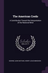 The American Credo: A Contribution Toward the Interpretation of the National Mind, George Jean Nathan, Henry Louis Mencken обложка-превью