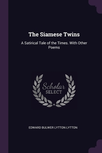 The Siamese Twins: A Satirical Tale of the Times. With Other Poems, Edward Bulwer Lytton Lytton обложка-превью