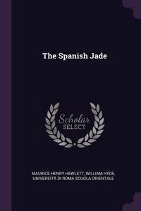 The Spanish Jade, Maurice Henry Hewlett, William Hyde, Universita Di Roma Scuola Orientale обложка-превью