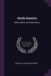 South America: Observations and Impressions, Viscount James Bryce Bryce обложка-превью