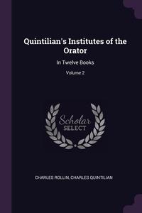Quintilian's Institutes of the Orator: In Twelve Books; Volume 2, Charles Rollin, Charles Quintilian обложка-превью