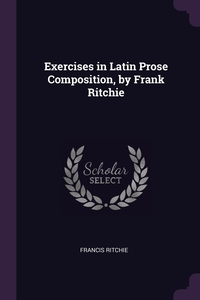 Exercises in Latin Prose Composition, by Frank Ritchie, Francis Ritchie обложка-превью