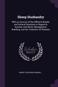 Sheep Husbandry: With an Account of the Different Breeds, and General Directions in Regard to Summer and Winter Management, Breeding, and the Treatment of Diseases, Henry Stephens Randall обложка-превью