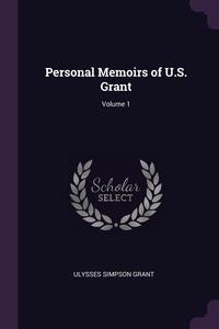 Personal Memoirs of U.S. Grant; Volume 1, Ulysses Simpson Grant обложка-превью