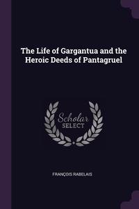 The Life of Gargantua and the Heroic Deeds of Pantagruel, Francois Rabelais обложка-превью