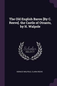 The Old English Baron [By C. Reeve]. the Castle of Otranto, by H. Walpole, Horace Walpole, Clara Reeve обложка-превью