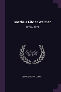 Goethe's Life at Weimar: 1775 to 1779, George Henry Lewes обложка-превью