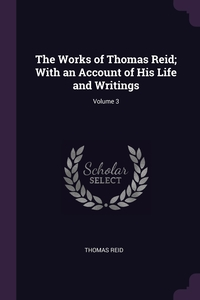 The Works of Thomas Reid; With an Account of His Life and Writings; Volume 3, Thomas Reid обложка-превью