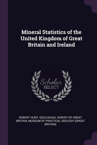 Mineral Statistics of the United Kingdom of Great Britain and Ireland, Robert Hunt, Geological Survey of Great Britain, Museum Of Practical Geology (Great Brita обложка-превью