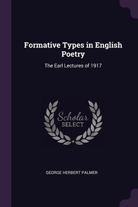 Formative Types in English Poetry: The Earl Lectures of 1917, George Herbert Palmer обложка-превью