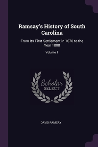Ramsay's History of South Carolina: From Its First Settlement in 1670 to the Year 1808; Volume 1, David Ramsay обложка-превью