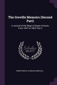 The Greville Memoirs (Second Part): A Journal of the Reign of Queen Victoria, From 1837 to 1852, Part 2, Henry Reeve, Charles Greville обложка-превью