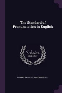 The Standard of Pronunciation in English, Thomas Raynesford Lounsbury обложка-превью