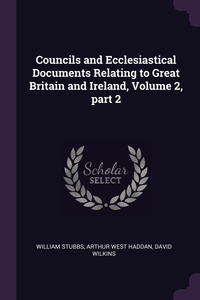 Councils and Ecclesiastical Documents Relating to Great Britain and Ireland, Volume 2, part 2, William Stubbs, Arthur West Haddan, David Wilkins обложка-превью