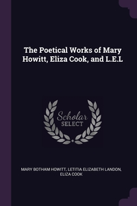 The Poetical Works of Mary Howitt, Eliza Cook, and L.E.L, Mary Botham Howitt, Letitia Elizabeth Landon, Eliza Cook обложка-превью