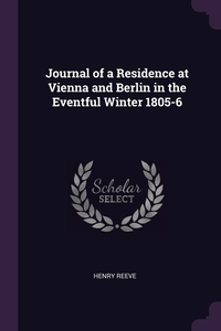Journal of a Residence at Vienna and Berlin in the Eventful Winter 1805-6, Henry Reeve обложка-превью