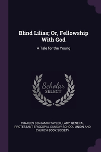 Blind Lilias; Or, Fellowship With God: A Tale for the Young, Charles Benjamin Tayler, Lady, General Protestant Episcopal Sunday Scho обложка-превью