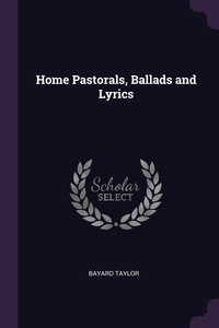 Home Pastorals, Ballads and Lyrics, Bayard Taylor обложка-превью