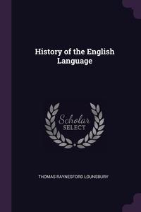 History of the English Language, Thomas Raynesford Lounsbury обложка-превью