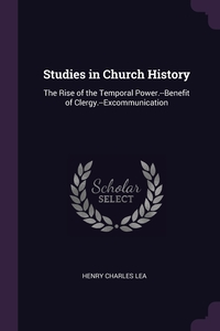 Studies in Church History: The Rise of the Temporal Power.--Benefit of Clergy.--Excommunication, Henry Charles Lea обложка-превью