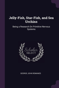 Jelly-Fish, Star-Fish, and Sea Urchins: Being a Research On Primitive Nervous Systems, George John Romanes обложка-превью