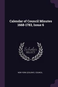 Calendar of Council Minutes 1668-1783, Issue 6, New York (Colony). Council обложка-превью