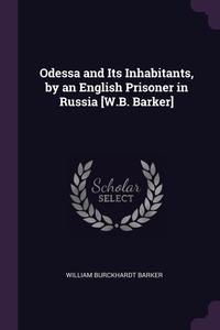 Odessa and Its Inhabitants, by an English Prisoner in Russia [W.B. Barker], William Burckhardt Barker обложка-превью