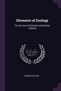 Elements of Zoology: For the Use of Schools and Science Classes, Andrew Wilson обложка-превью