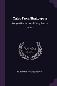 Tales From Shakespear: Designed for the Use of Young Persons; Volume 2, Mary Lamb, Juvenile Library обложка-превью