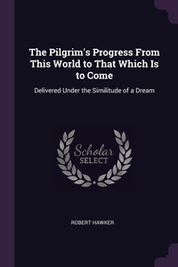 The Pilgrim's Progress From This World to That Which Is to Come: Delivered Under the Similitude of a Dream, Robert Hawker обложка-превью