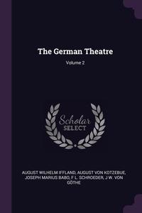 The German Theatre; Volume 2, August Wilhelm Iffland, August Von Kotzebue, Joseph Marius Babo обложка-превью