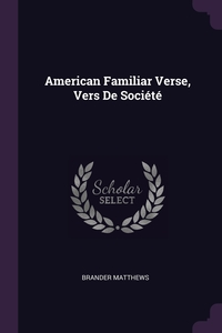 American Familiar Verse, Vers De Société, Brander Matthews обложка-превью